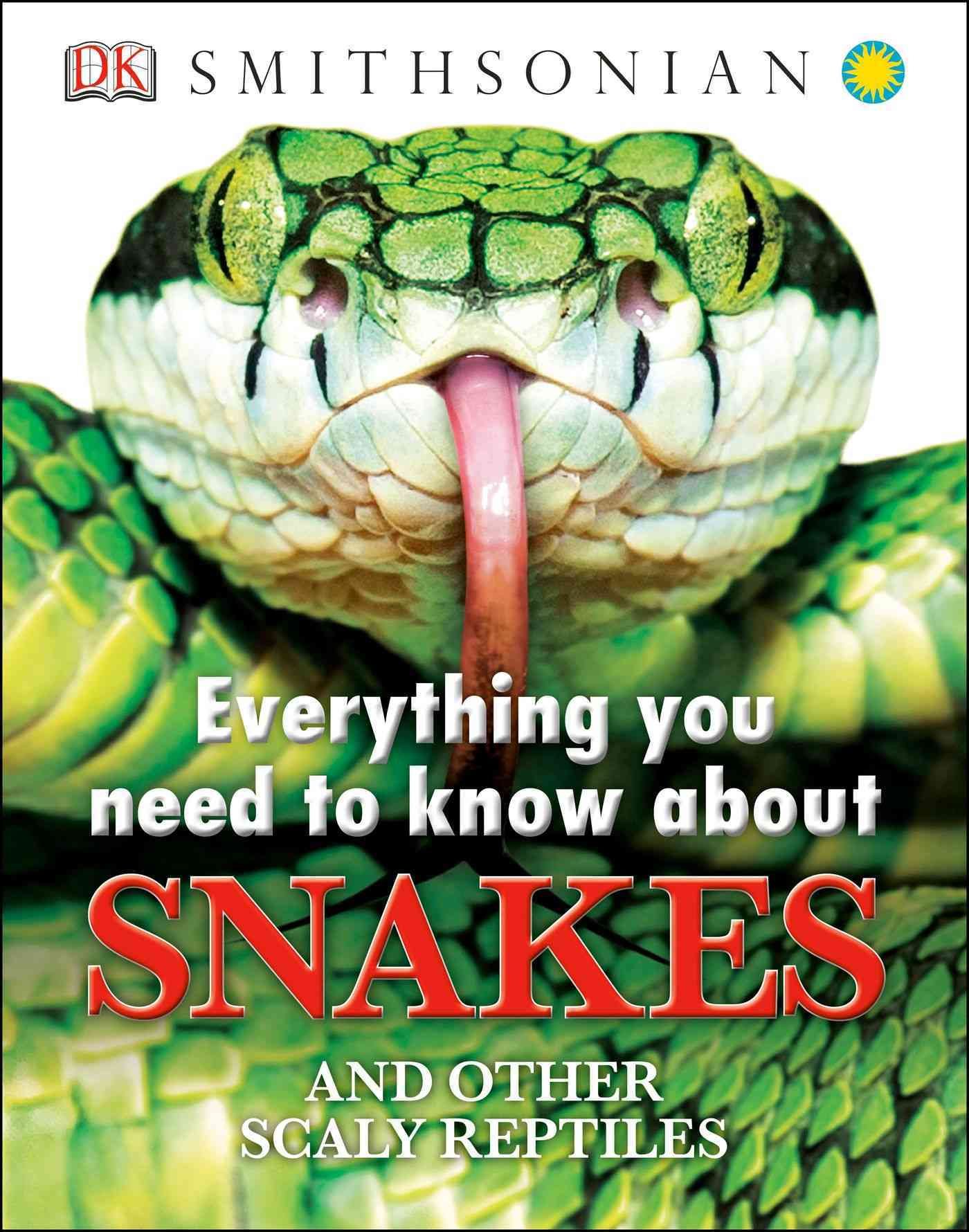 Everything You Need to Know About Snakes By Dorling Kindersley, Inc. (COR)