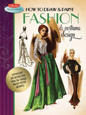 How to Draw & Paint Fashion & Costume Design By Walter Foster (COR)